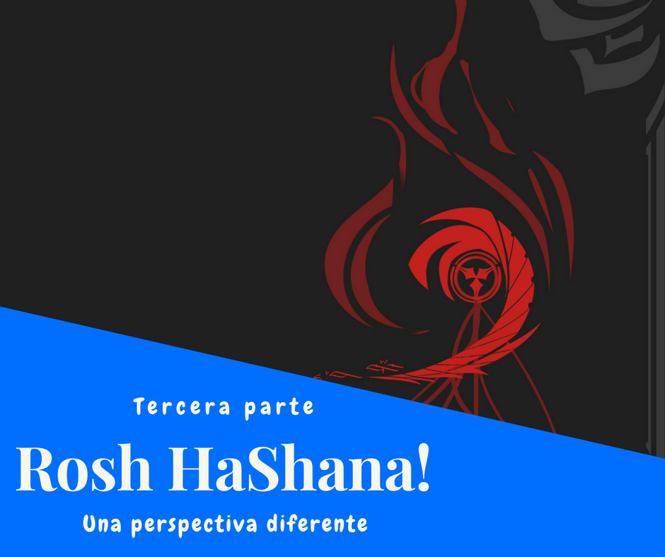Rosh HaShana – Tercera parte – Una perspectiva diferente